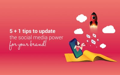 5 + 1 tips to update the social media power for your brand!